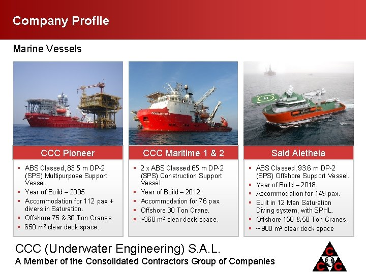 Company Profile Marine Vessels CCC Pioneer § ABS Classed, 83. 5 m DP-2 (SPS)