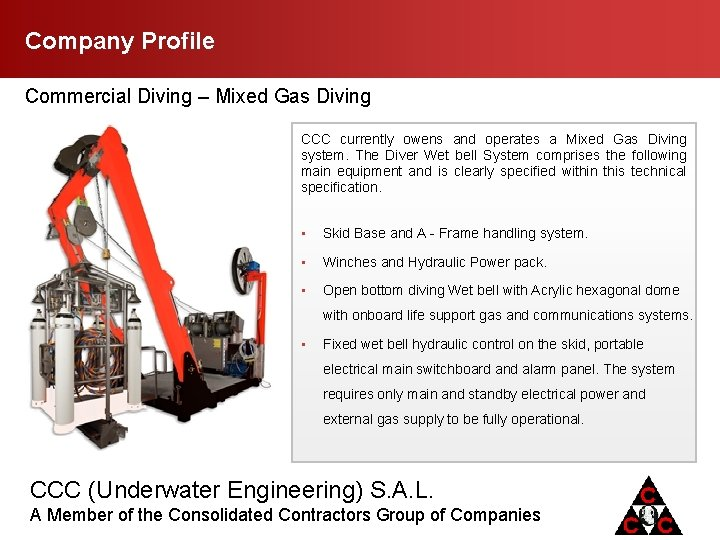Company Profile Commercial Diving – Mixed Gas Diving CCC currently owens and operates a