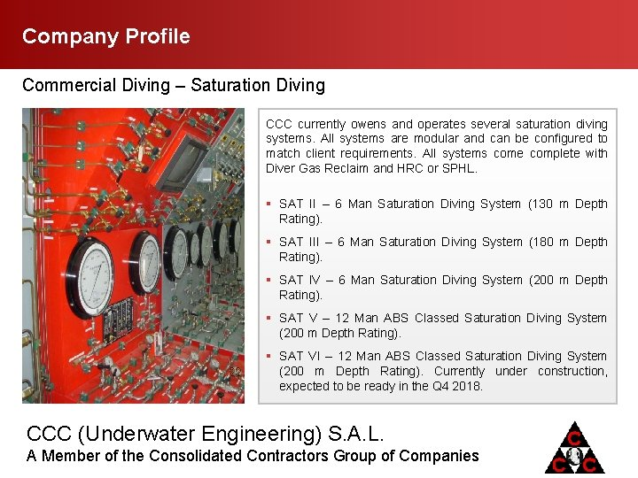 Company Profile Commercial Diving – Saturation Diving CCC currently owens and operates several saturation