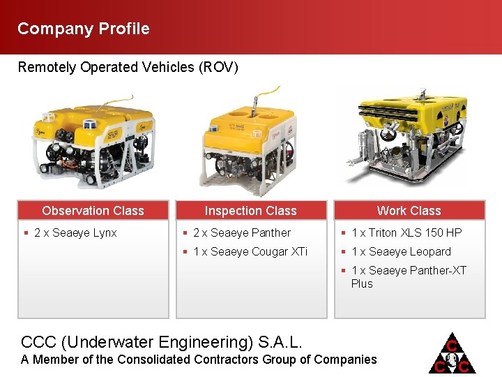 Company Profile Remotely Operated Vehicles (ROV) Observation Class § 2 x Seaeye Lynx Inspection
