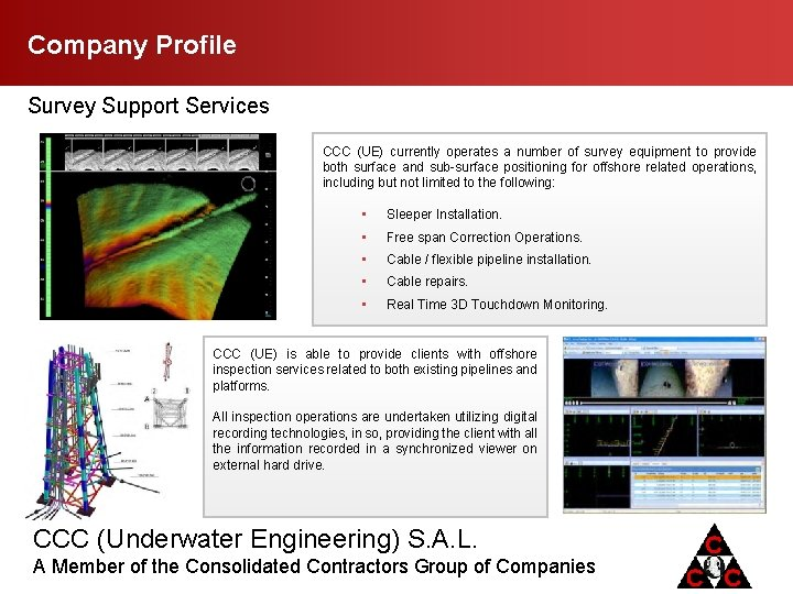 Company Profile Survey Support Services CCC (UE) currently operates a number of survey equipment