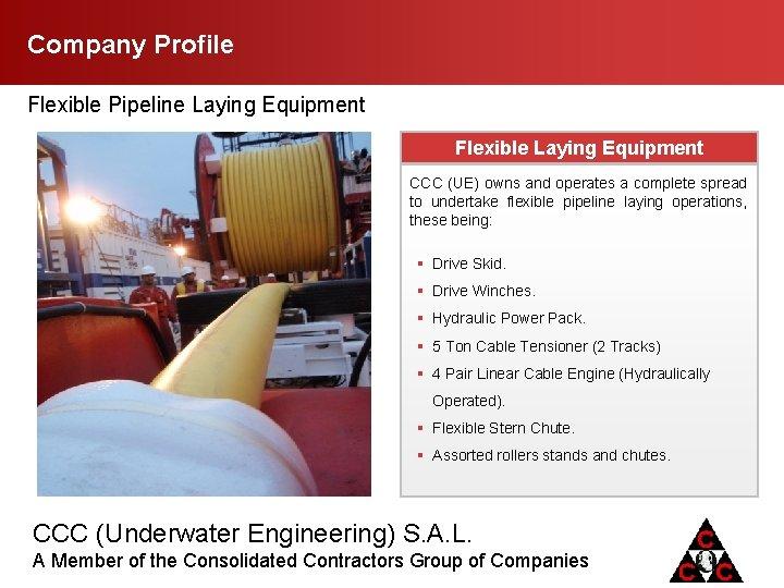 Company Profile Flexible Pipeline Laying Equipment Flexible Laying Equipment CCC (UE) owns and operates