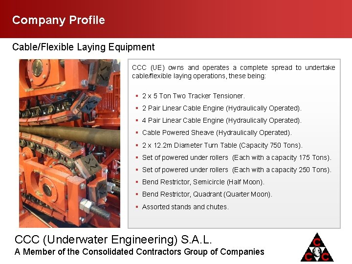 Company Profile Cable/Flexible Laying Equipment CCC (UE) owns and operates a complete spread to