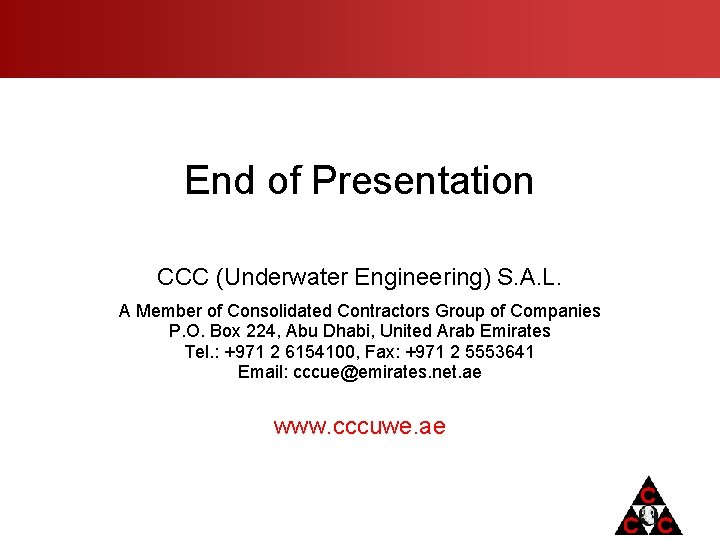 End of Presentation CCC (Underwater Engineering) S. A. L. A Member of Consolidated Contractors