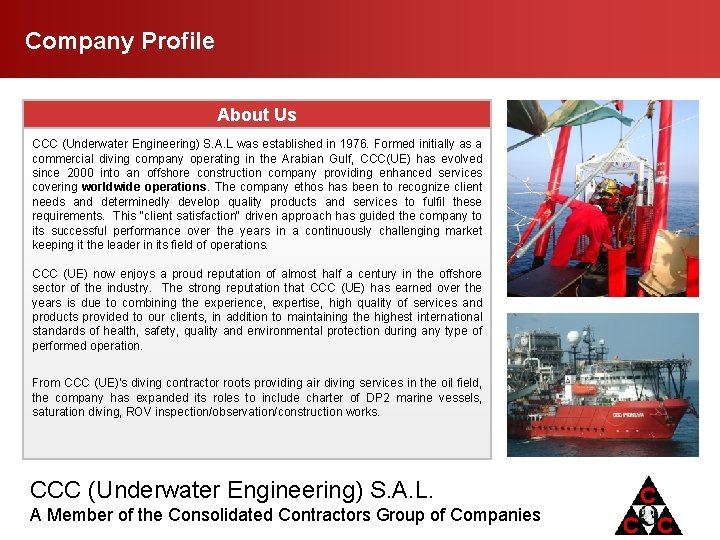 Company Profile About Us CCC (Underwater Engineering) S. A. L was established in 1976.