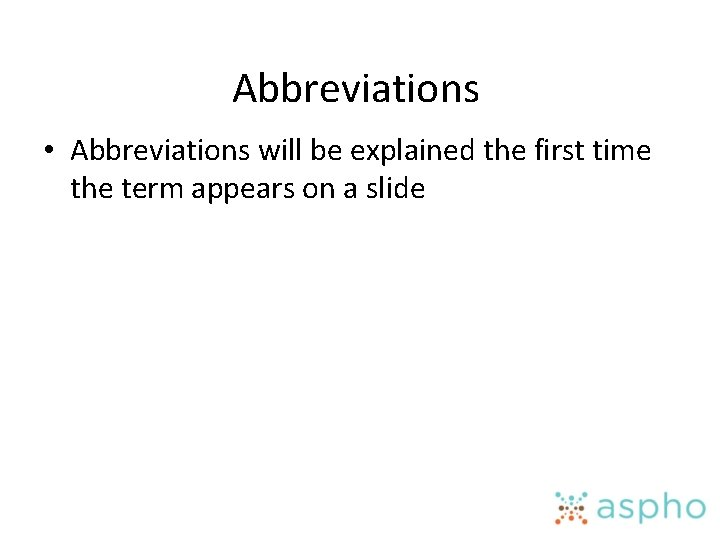 Abbreviations • Abbreviations will be explained the first time the term appears on a