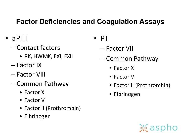 Factor Deficiencies and Coagulation Assays • a. PTT – Contact factors • PK, HWMK,