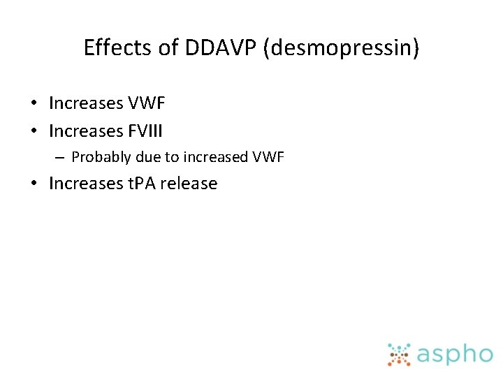 Effects of DDAVP (desmopressin) • Increases VWF • Increases FVIII – Probably due to