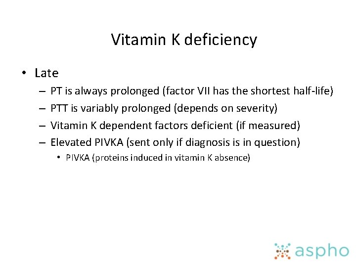 Vitamin K deficiency • Late – – PT is always prolonged (factor VII has