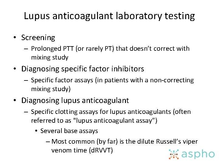 Lupus anticoagulant laboratory testing • Screening – Prolonged PTT (or rarely PT) that doesn't