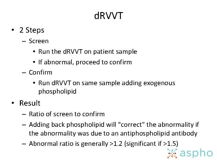 d. RVVT • 2 Steps – Screen • Run the d. RVVT on patient
