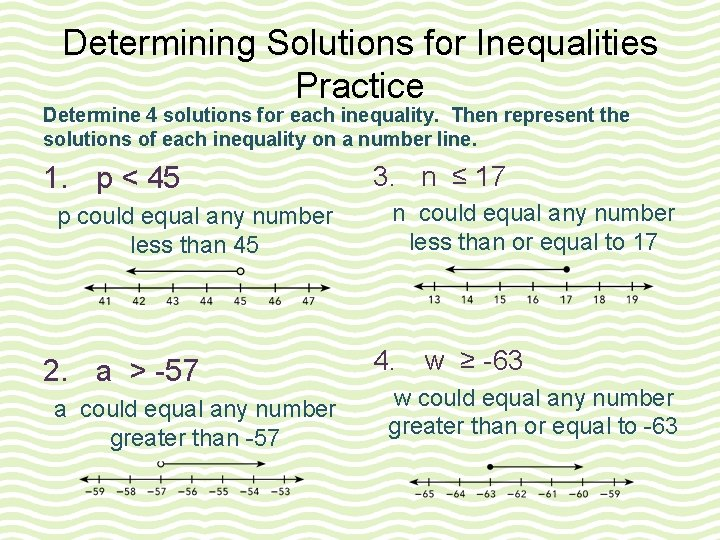 Determining Solutions for Inequalities Practice Determine 4 solutions for each inequality. Then represent the