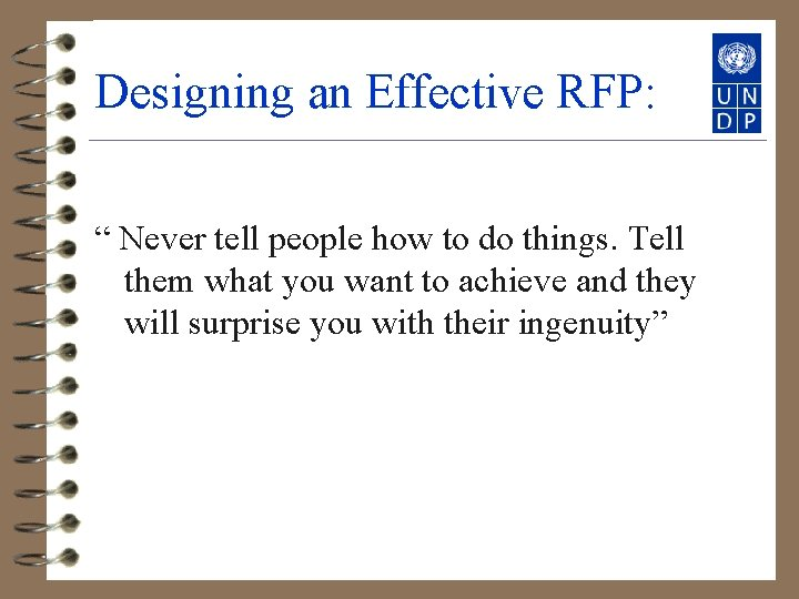 """Designing an Effective RFP: """" Never tell people how to do things. Tell them"""