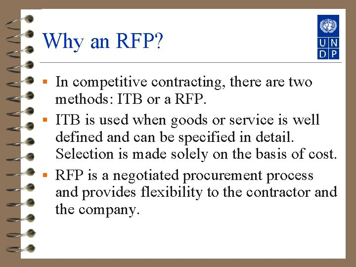 Why an RFP? In competitive contracting, there are two methods: ITB or a RFP.