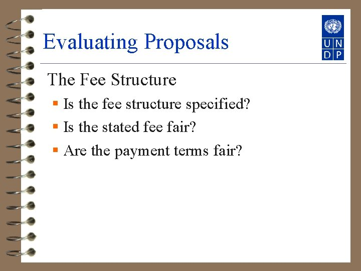 Evaluating Proposals The Fee Structure § Is the fee structure specified? § Is the