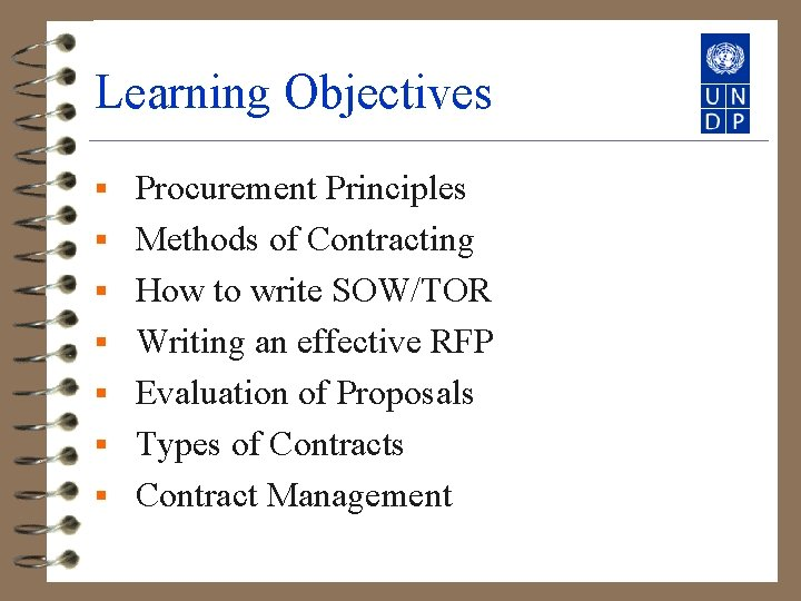 Learning Objectives § § § § Procurement Principles Methods of Contracting How to write