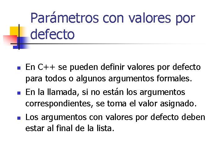 Parámetros con valores por defecto n n n En C++ se pueden definir valores