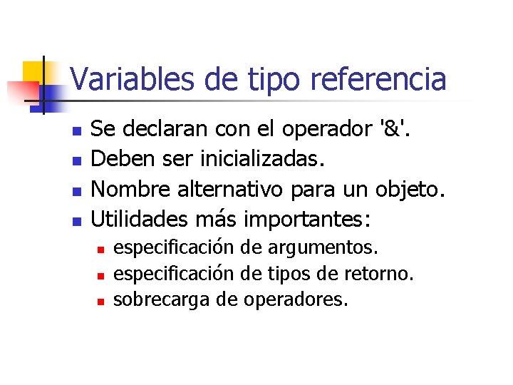 Variables de tipo referencia n n Se declaran con el operador '&'. Deben ser