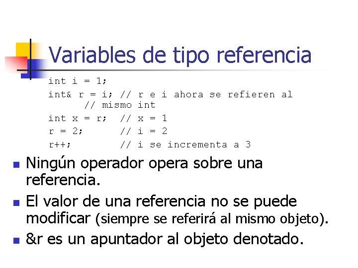 Variables de tipo referencia int i = 1; int& r = i; // //