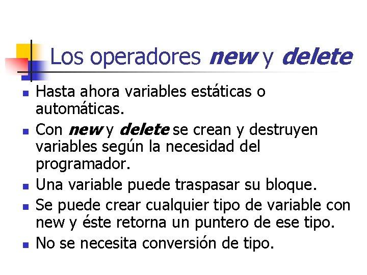 Los operadores new y delete n n n Hasta ahora variables estáticas o automáticas.