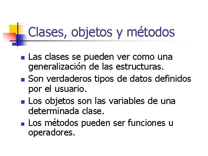 Clases, objetos y métodos n n Las clases se pueden ver como una generalización