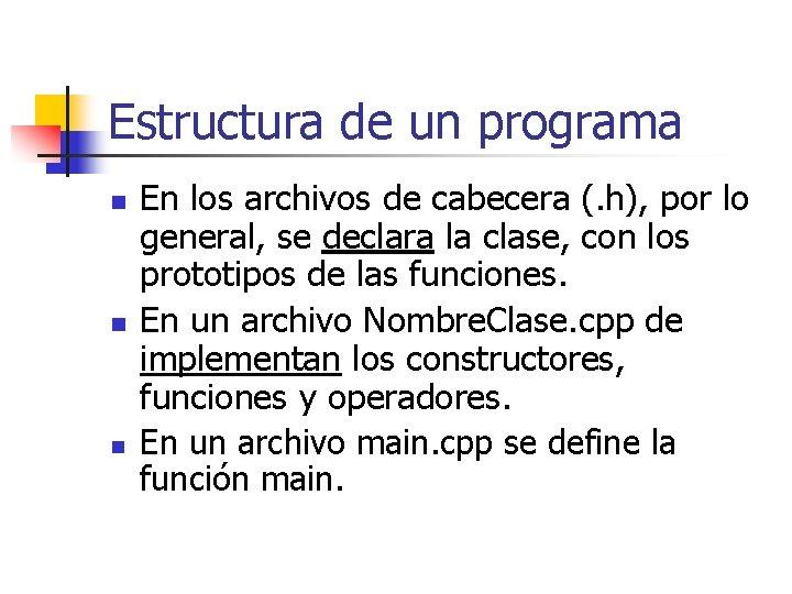 Estructura de un programa n n n En los archivos de cabecera (. h),