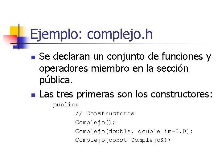 Ejemplo: complejo. h n n Se declaran un conjunto de funciones y operadores miembro