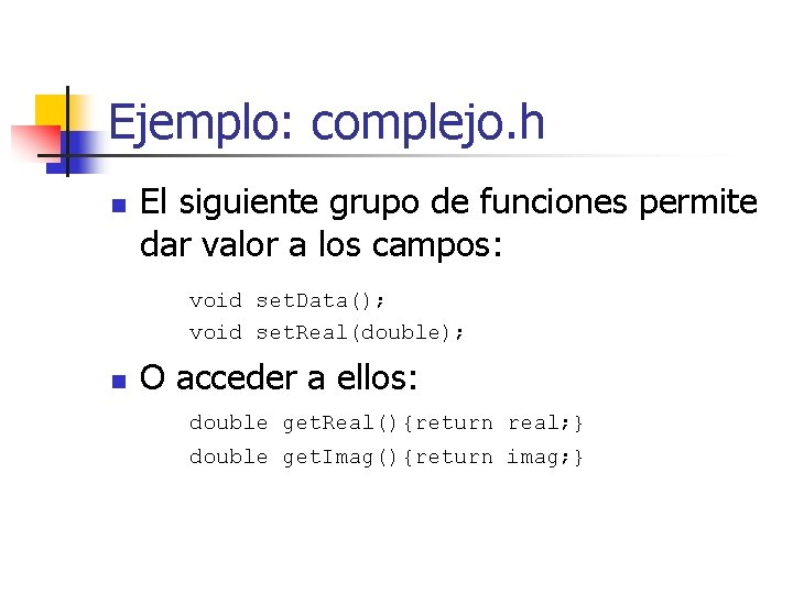 Ejemplo: complejo. h n El siguiente grupo de funciones permite dar valor a los