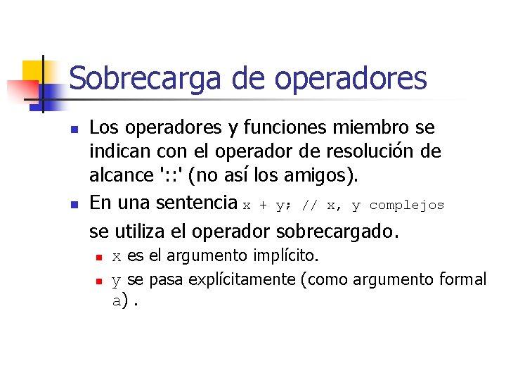 Sobrecarga de operadores n n Los operadores y funciones miembro se indican con el