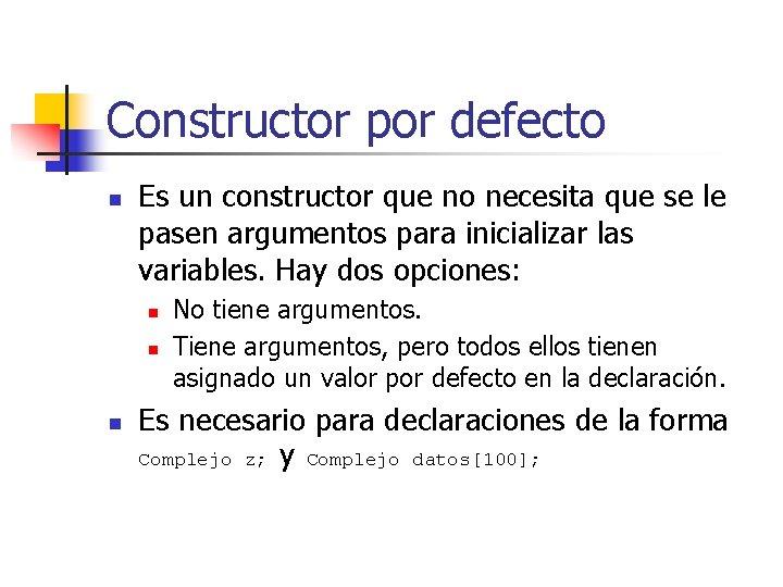 Constructor por defecto n Es un constructor que no necesita que se le pasen
