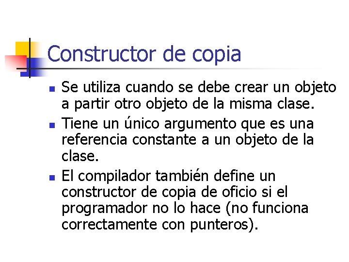 Constructor de copia n n n Se utiliza cuando se debe crear un objeto
