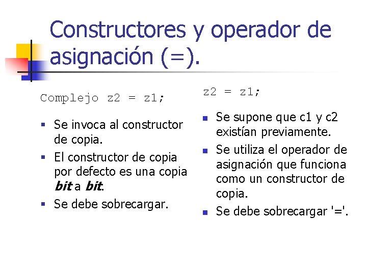 Constructores y operador de asignación (=). Complejo z 2 = z 1; § Se