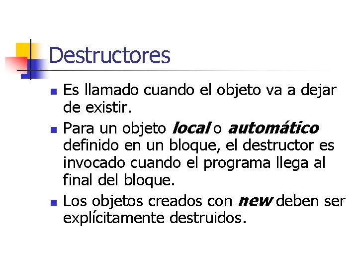 Destructores n n n Es llamado cuando el objeto va a dejar de existir.