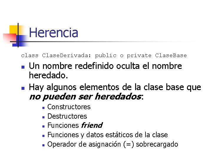 Herencia class Clase. Derivada: public o private Clase. Base n n Un nombre redefinido
