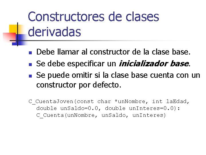Constructores de clases derivadas n n n Debe llamar al constructor de la clase