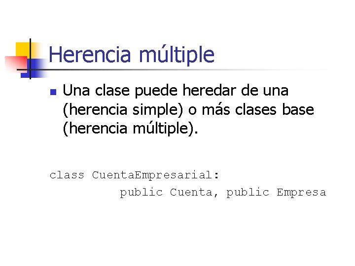 Herencia múltiple n Una clase puede heredar de una (herencia simple) o más clases