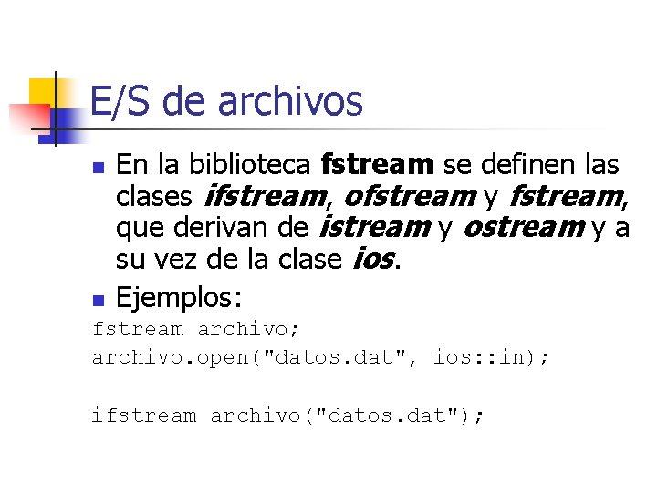 E/S de archivos n n En la biblioteca fstream se definen las clases ifstream,