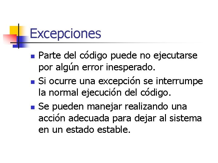 Excepciones n n n Parte del código puede no ejecutarse por algún error inesperado.