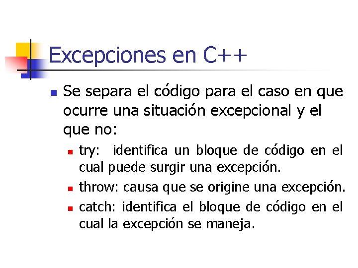 Excepciones en C++ n Se separa el código para el caso en que ocurre