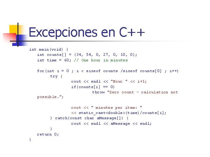 Excepciones en C++ int main(void) { int counts[] = {34, 54, 0, 27, 0,