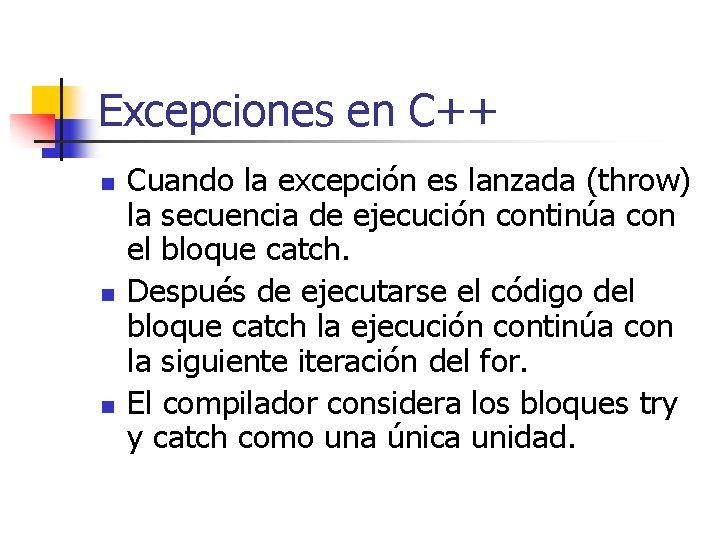 Excepciones en C++ n n n Cuando la excepción es lanzada (throw) la secuencia