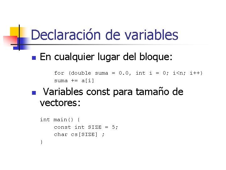 Declaración de variables n En cualquier lugar del bloque: for (double suma = 0.