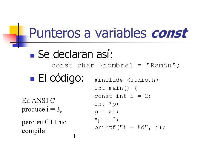 "Punteros a variables const n Se declaran así: const char *nombre 1 = ""Ramón"";"