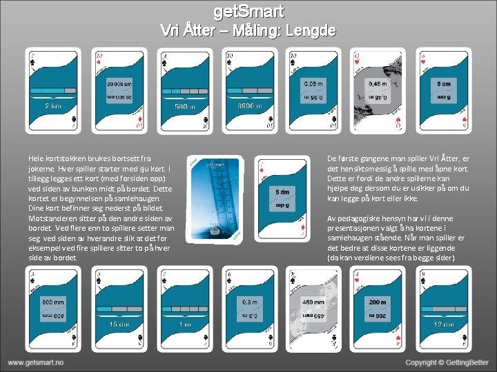 get. Smart Vri Åtter – Måling: Lengde Hele kortstokken brukes bortsett fra jokerne. Hver
