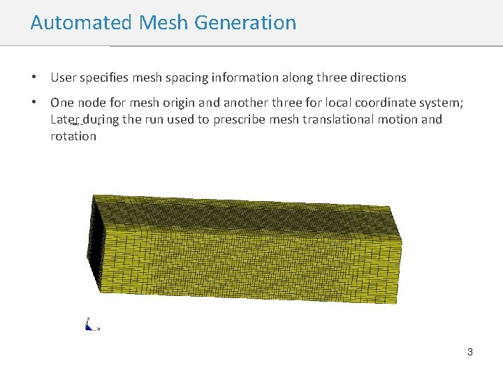 Automated Mesh Generation • User specifies mesh spacing information along three directions • One