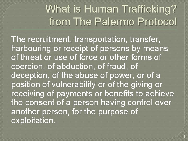 What is Human Trafficking? from The Palermo Protocol The recruitment, transportation, transfer, harbouring or