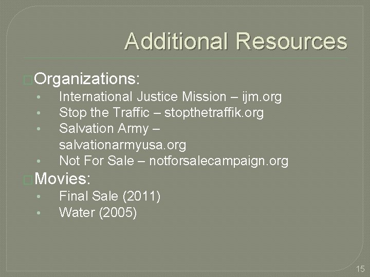 Additional Resources �Organizations: • International Justice Mission – ijm. org • Stop the Traffic