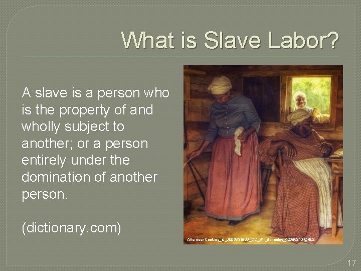 What is Slave Labor? A slave is a person who is the property of