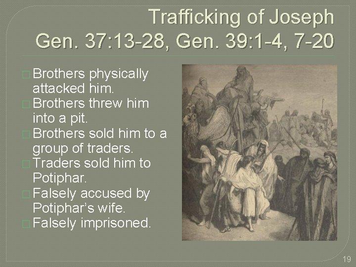 Trafficking of Joseph Gen. 37: 13 -28, Gen. 39: 1 -4, 7 -20 �