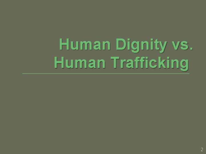 Human Dignity vs. Human Trafficking 2